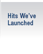Hits We've Launched